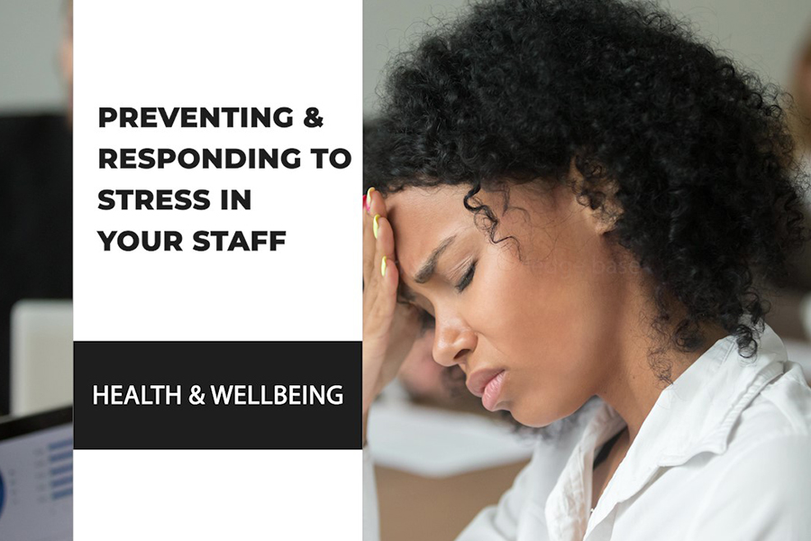 Preventing And Responding To Stress In Your Staff