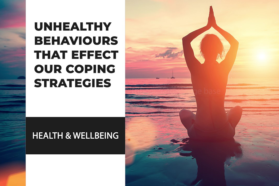 Unhealthy Behaviours That Effect Our Coping Strategies